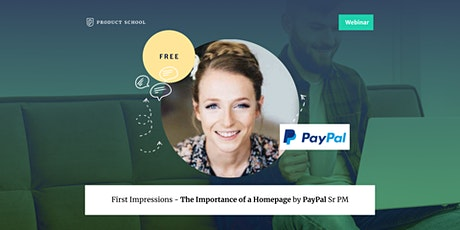 Webinar: First Impressions - The Importance of a Homepage by PayPal Sr PM tickets