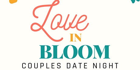 LOVE IN BLOOM: Couples Event tickets