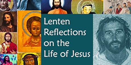 Lenten Reflections on the Life of Jesus tickets