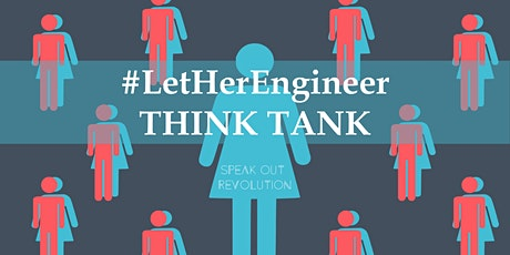 Speak Out Revolution: #LetHerEngineer Think Tank tickets