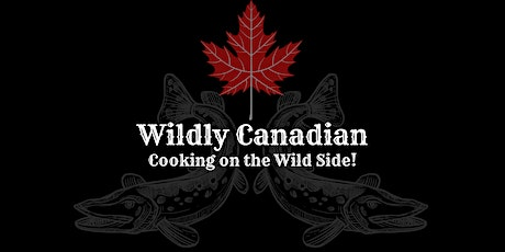 Wildly Canadian: Cooking on the Wild Side! tickets