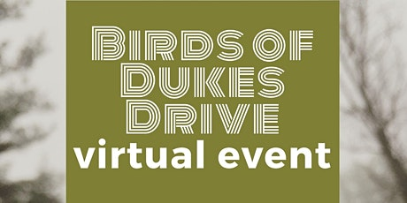 Birds of Dukes Drive virtual event tickets