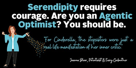 Serendipity requires courage. Are you an Agentic Optimist? You should be. tickets