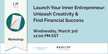 Launch Your Inner Entrepreneur: Unleash Creativity & Find Financial Success tickets