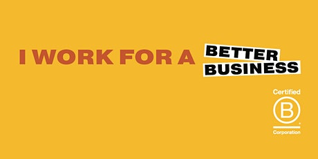 B Engaged: Learn  what it means to work for a Better Business tickets
