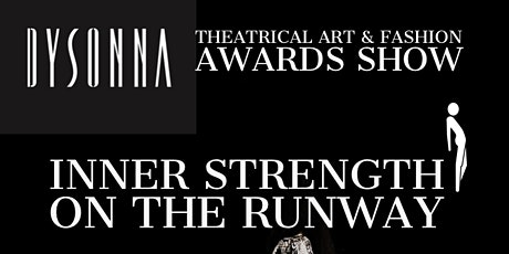 "Dysonna Theatrical Art & Fashion Awards Show ""Inner Strength on the Runway"" tickets"