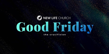 Good Friday - NEW LIFE Church tickets