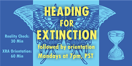 Heading for Extinction Talk, followed by Orientation to XR America tickets