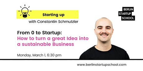 From 0 to Startup: How to turn a great Idea into a sustainable Business Tickets