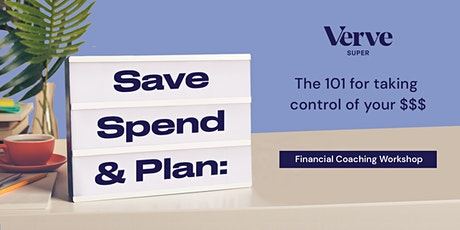 Save, Spend and Plan: the 101 for taking control of your $$$ tickets
