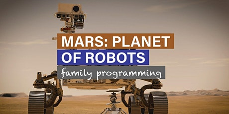 Mars: Planet of Robots Evening Family Programming tickets