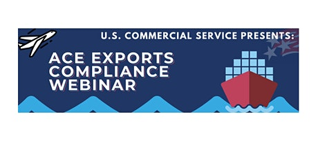 Automated Commercial Environment (ACE) Exports Compliance Webinar tickets