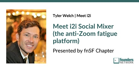 Meet i2i Social Mixer: The Anti-Zoom Fatigue Platform tickets