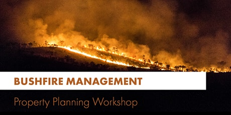 Bushfire Management Property Planning Workshop BYFIELD tickets