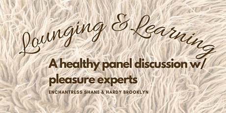Lounging and Learning:  A healthy panel discussion w/ pleasure experts tickets