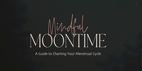 Mindful Moontime Workshop; Connect to your cycle +learn the art of charting tickets