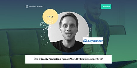 Webinar: Ship a Quality Product in a Remote World by fmr Skyscanner Sr PM tickets