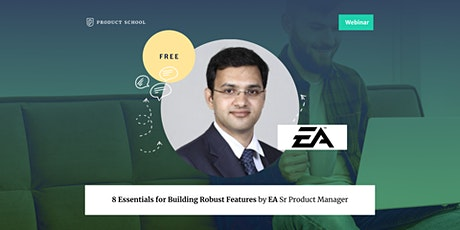Webinar: 8 Essentials for Building Robust Features by EA Sr Product Manager tickets