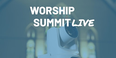 Worship Summit Live 6 - Technical Training for Church Media Professionals tickets