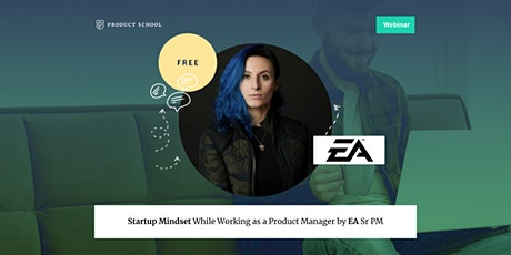 Webinar: Startup Mindset While Working as a Product Manager by EA Sr PM tickets