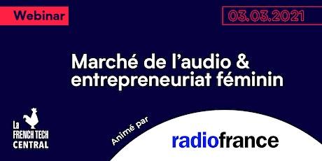 [Webinar] Marché de l'audio & entrepreneuriat féminin @RadioFrance billets
