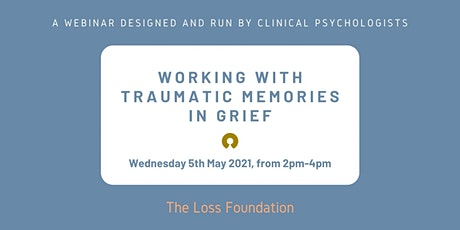 Working with Traumatic Memories in Grief - Live webinar -  May 5th 2021 tickets