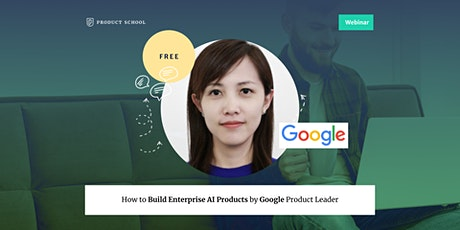 Webinar: How to Build Enterprise AI Products by Google Product Leader tickets