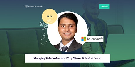Webinar: Managing Stakeholders as a PM by Microsoft Product Leader tickets