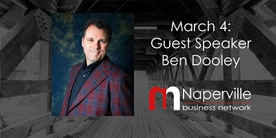 VIRTUAL Naperville Meeting March 4: Guest Speaker Ben Dooley
