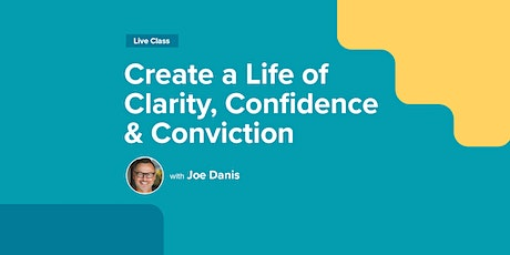 Create a Life of Clarity, Confidence & Conviction tickets