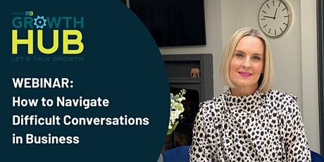 EM3 Growth Hub Webinar  How to Navigate Difficult Conversations in Business tickets