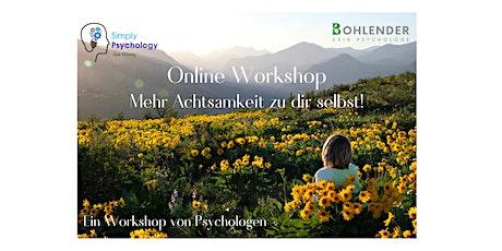 Achtsamkeit Online Workshop: Mehr Achtsamkeit zu dir selbst! Tickets