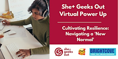 She+ Geeks Out Power Up: Cultivating Resilience  Sponsored by Brightcove tickets