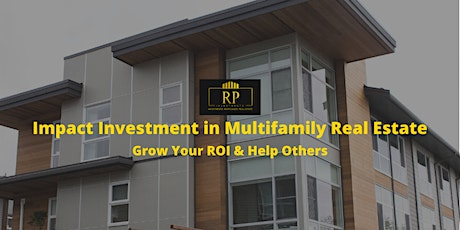 Impact Investment  in Multifamily Real Estate - Grow Your ROI & Help Others tickets