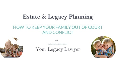 Estate & Legacy Planning: How to Keep Your Family Out of Court and Conflict tickets