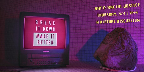 Break it Down | Make it Better: The Intersection of Art and Racial Justice tickets