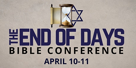 End of Days Bible Conference (In-Person) tickets