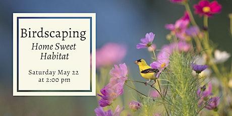 Birdscaping: Home Sweet Habitat tickets