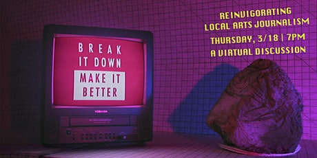 Break it Down | Make it Better: Reinvigorating Local Arts Journalism tickets
