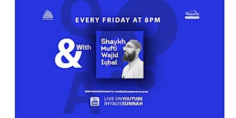 Weekly Islamic Q And A With Shaykh Mufti Wajid Iqbal tickets