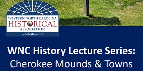 WNC History Lecture Series: Cherokee Mound and Village Sites tickets