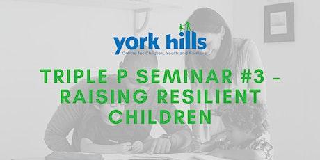 Triple P Seminar #3 - Raising Resilient Children tickets