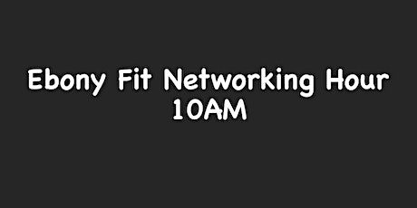 Ebony Fit Networking Hour tickets