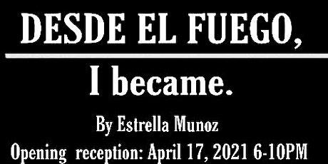 DESDE EL FUEGO, I became. tickets