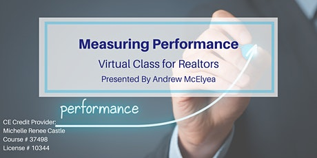 MEASURING PERFORMANCE -Education Class for Realtors 05.05 $0 Class / $10 CE tickets