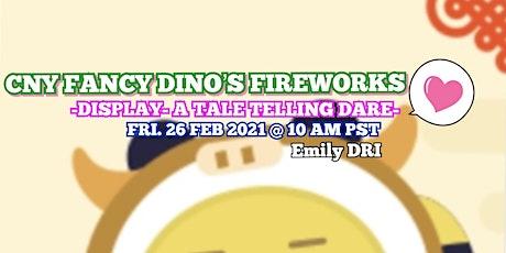 CNY Fancy Dino's Fireworks Display- Fancy Dino Tale Telling Dare- tickets