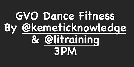GVO Dance Fitness By; Kemetic Knowledge W @litraing ( Ebony Fit Weekend ). tickets