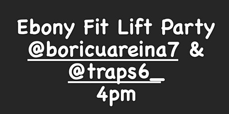 Ebony Fit Lift Party With @ boricuareina7 & @traps6 ( Ebony Fit Weekend ). tickets