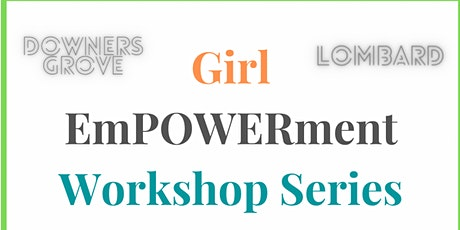 Girl EmPOWERment Workshop Series-Downers Grove/Lombard tickets