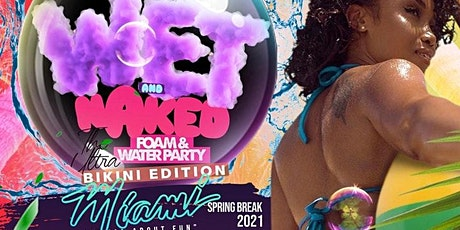 WET & NAKED - Miami Spring Break Wet/Foam Party + After Dark Pool Party tickets